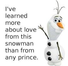 I've Learned More About Love From This Snowman Than From Any Prince!
