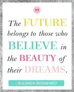 The future quote dreams future beauty believe elenore roosevelt
