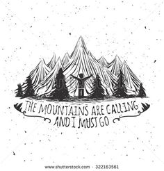 Vector wilderness quote typographic poster with man silhouette, mountains and forest. Vintage style illustration with inspirational quotation - the mountains are calling and I must go