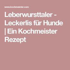 Leberwursttaler - Leckerlis für Hunde   Ein Kochmeister Rezept