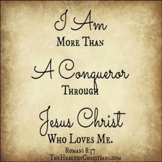 In this addiction I am more than a conqueror through Jesus Christ who loves me. Romans 8:37 #Christian #Affirmations