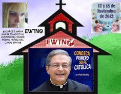 †EWTN PADRE PEDRO NUÑEZ EVENTO EN QUE ASISTI 17 Y 18 DE NOVIEMBRE DEL 2012†. †♠LOURDES MARIA†♠