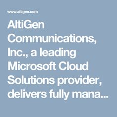AltiGen Communications, Inc., a leading Microsoft Cloud Solutions provider, delivers fully managed Unified Communications services, combining Hosted Skype for Business, Advanced Cloud PBX, and Innovative Cloud Contact Center applications with seamless integration to Office 365 for small-to-medium sized businesses and enterprises. http://www.altigen.com/about-us/