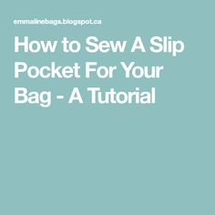 How to Sew A Slip Pocket For Your Bag - A Tutorial
