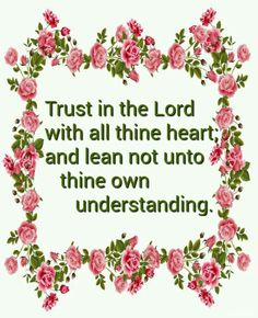 Proverbs.3:5.kjv Trust in the Lord with all thine heart; and lean not unto thine own understanding.