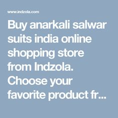Buy anarkali salwar suits india online shopping store from Indzola. Choose your favorite product from our site in anarkali salwar suits category & order it now.
