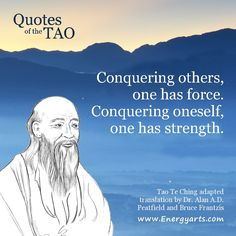 """Lao Tzu quote from the Tao Te Ching: """"Conquering others one has force. Conquering oneself one has strength"""""""