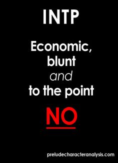 """INTP: """"Economic, blunt and to the point"""""""