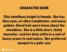 Rebellious knight who likes a pole-axe character bank writing prompt character: woman. Creative Writing Prompts, Writing Art, Writing Advice, Writing Help, Writing Ideas, Character Prompts, Writing Characters, Dialogue Prompts, Story Prompts