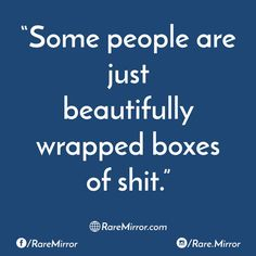 #raremirror #raremirrorquotes #quotes #some #people #beautifully #wrapped #boxes #shit #lol #sarcasm #sarcastic #funny