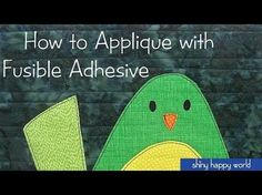 How to Applique with Fusible Adhesive - video | Shiny Happy World