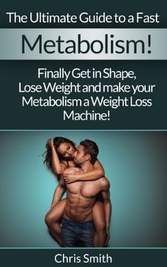 Metabolism: The Ultimate Guide To A Fast Metabolism! - Finally Get In Shape, Lose Weight And Make Your Metabolism A Weight Loss Machine! (Fast Metabolism, ... Fasting, Gluten Free, Blood Sugar Solution) by Chris Smith, http://www.amazon.com/dp/B00FZDQEYI/ref=cm_sw_r_pi_dp_VBb0tb121N0DV