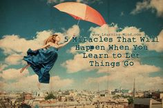 When You Learn to Let Things Go These 5 Miracles Will Happen in Your Life   via @learningmindcom   learning-mind.com