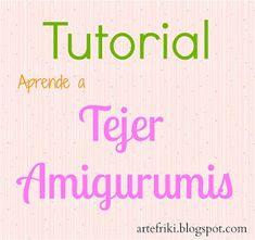 Arte Friki: Tutorial para Aprender a Tejer Amigurumis