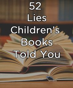 52 Lies Children's Books Told You Growing Up