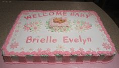 Welcome Baby! sheet cake celebrating the arrival of a beautiful baby girl. Baby Shower Sheet Cakes, Baby Girl Sprinkle, Buttercream Designs, Baby Girl Cakes, Simple Baby Shower, Welcome Baby, Cake Designs, Cupcake Cakes, Cupcakes