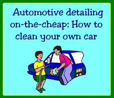 Commercial car washes can be costly, and automotive detailing is even pricier. But car cleaning is a fairly simple do-it-yourself project. Here's how to tackle the job.