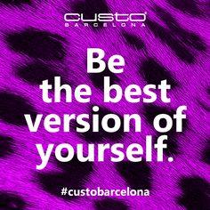¡Se la mejor versión de ti mismo/a!  Be the best version of yourself!  Happy friday at www.custo.com
