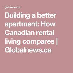 Building a better apartment: How Canadian rental living compares    Globalnews.ca