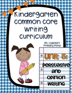 Opinion & Persuasive Unit - Common-Core based writing for Kindergarten