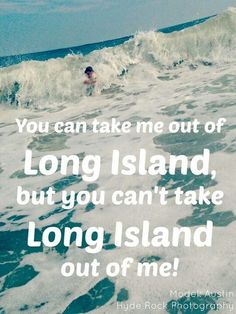You can take me out of Long Island, but you can't take Long Island out of me! Loved growing up on LI.guess everyone feels that way about where they grew up.but I still love the smell of the water on the Island. Fire Island, Long Island Ny, Island Quotes, New York Girls, Take Me Out, Island Girl, That Way, The Hamptons, Growing Up