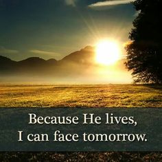 Because He lives quotes nature god jesus life tomorrow sunshine Thank You Jesus, My Jesus, Word Of Faith, Word Of God, Because He Lives, Christian Inspiration, Jesus Loves, Spiritual Quotes, Religious Quotes