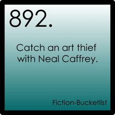 Or steal a painting with Neal Caffrey... but then Peter would catch us...