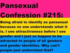 Its Amazing How Many People Don't Understand What Pansexual is. i've got feelings for my trans friend, my lesbian friend, my straight friend, and idgaf what gender you see me as, even though i'm biologically a girl Pansexual Pride, People Dont Understand, Gay, My Champion, Lgbt Community, Transgender, Confessions, Equality, Words