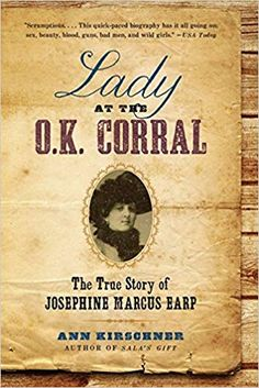 Lady at the O.K, Corral: The True Story of Josephine Marcus Earp by Ann Kirschner The Ok, Book Title, 25th Anniversary, True Stories, Favorite Quotes, Writer, Author, Lady, Books