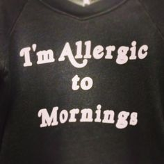 """""""I'm allergic to mornings"""" sweater<3"""