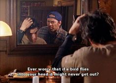 Gilmore Girls This is a real fear. I have two birds fly into my head & 1 was caught in my hair.