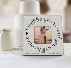 Personalized Wedding Picture Frame, I Will Be Yours And You Will Be Mine Picture Frame, Custom Wedding Picture Frame