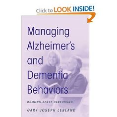Recently, I was searching Amazon for the new book by Gary Joseph LeBlanc Managing Alzheimers and Dementia Behaviors: Common Sense Caregiving, and was surprised to see how many new Alzheimers bo...
