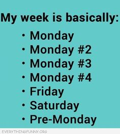 funny quote my week all mondays except   friday and saturday
