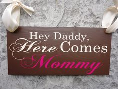 Hey Daddy, Here Comes Mommy!  Cute for a renewal vows!