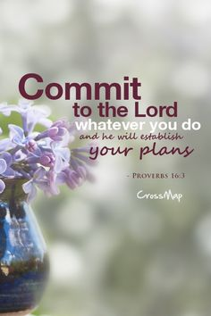 Proverbs 16:3 - When we die to self & give God control over everything, including our plans - He gives us so much more than we ever imagined. Give God the glory, honor & praise & serve Him. He will never let us down...