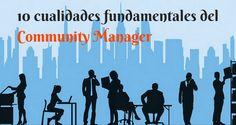 10 cualidades fundamentales para ser un buen Community Manager #infografía