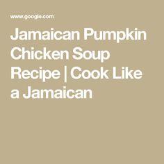 Jamaican Pumpkin Chicken Soup Recipe | Cook Like a Jamaican