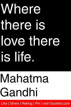 Mahatma Gandhi - Where there is love there is life. #quotations #quotes