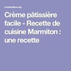 Crème pâtissière facile - Recette de cuisine Marmiton : une recette