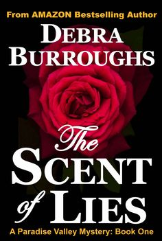 The Scent of Lies, A Paradise Valley Mystery: Book One by Debra Burroughs