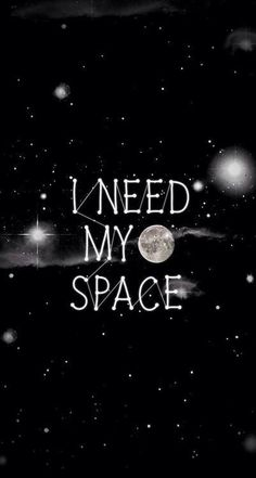 I need my space. No, what you mean is, I have failed to give you enough Narcissitic supply and you've found another victim. Take all the space you want, I have no interest in you