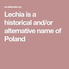 Lechia is a historical and/or alternative name of Poland