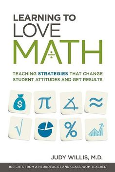 Learning to Love Math: Teaching Strategies That Change Student Attitudes and Get Results by Judy Willis