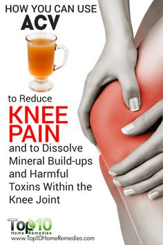 How You Can Use ACV to Reduce Knee Pain and to Dissolve Mineral Build-ups and Harmful Toxins Within the Joint...