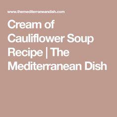 Cream of Cauliflower Soup Recipe | The Mediterranean Dish