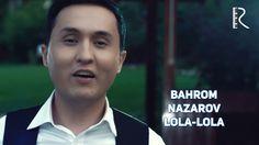 Bahrom Nazarov - Lola-lola | Бахром Назаров - Лола-лола