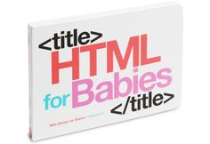 """""""HTML for Babies""""--because you're never too young to be a Geek. Via15 Geektastic Gifts for Baby Nerds on Mashable"""