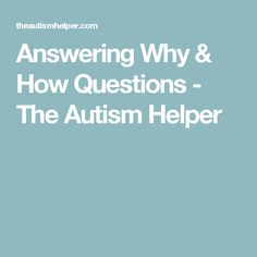 Answering Why & How Questions - The Autism Helper