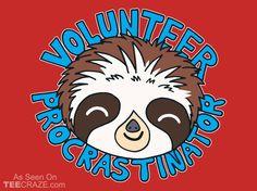 Volunteer Procrastinator T-Shirt - http://teecraze.com/volunteer-procrastinator-t-shirt/ - Designed by BoggsNicolas #tshirt #tee #art #fashion #TCRZ #clothing #apparel